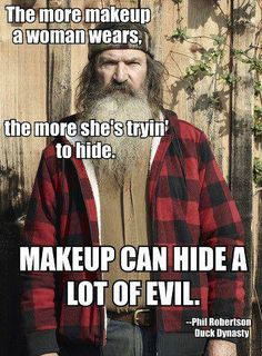 Phil knows. Keep the makeup modest ladies. Ya'll seem to be getting a little too creative with your brushes and pencils. A little goes a long way.