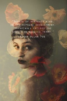 Beauty of whatever kind, in it's supreme development, invariably excites the sensitive soul to tears --Edgar Allen Poe Great Quotes, Quotes To Live By, Inspirational Quotes, Words Quotes, Wise Words, Sayings, Qoutes, Rumi Quotes, Soul Quotes
