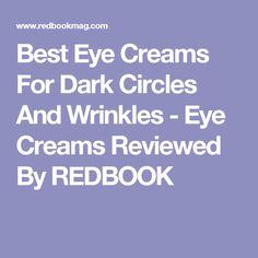 Best Eye Creams For Dark Circles And Wrinkles - Eye Creams Reviewed By REDBOOK