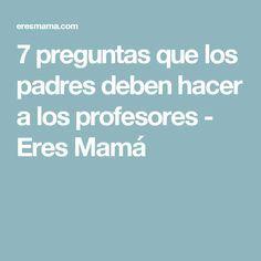 7 preguntas que los padres deben hacer a los profesores - Eres Mamá