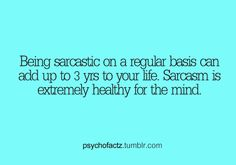 Good to know. Sarcasm is like breathing for me. The More You Know, Good To Know, Wtf Fun Facts, Random Facts, Crazy Facts, Me Quotes, Funny Quotes, Psychology Facts, Just For Laughs