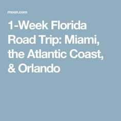 1-Week Florida Road Trip: Miami, the Atlantic Coast, & Orlando