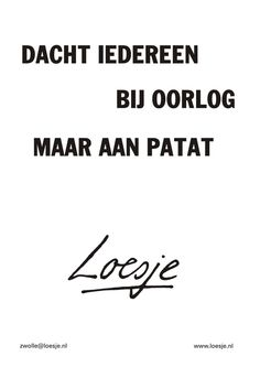 dacht iedereen bij oorlog maar aan papat - Loesje Top Quotes, Words Quotes, Quotes To Live By, Funny Quotes, Sayings, Dutch Quotes, English Quotes, Sweet Quotes, Word Pictures