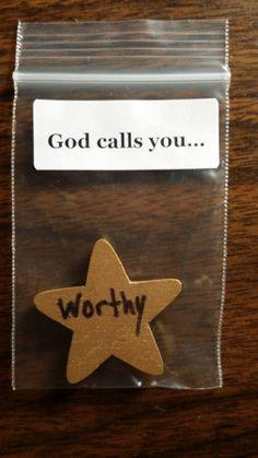 God calls you... worthy.