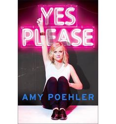 Amy Poehler - Yes Please.