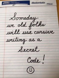 I just told my husband the other day that they dont want to teach cursive anymore