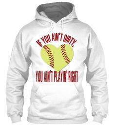 Softball - If You Ain't Dirty Shirts & Hoodies. LOVE this!! Get yours here >> http://badassshirtcompany.com/