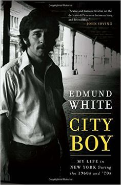 City Boy: My Life in New York During the 1960s and '70s: Edmund White: 9781596914025: Amazon.com: Books