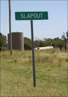 Only in oklahoma....my dad worked out on the road as a field service diesel mechanic.  He used to tell us he drove through Slapout and if he blinked he missed it!