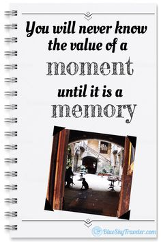 CLICK HERE to get inspired to take a two week vacation!  Travel Quotes: You will never know the value of a moment until it is a memory.