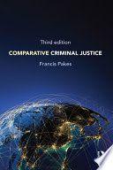 Comparative criminal justice / Francis Pakes. Criminology, Criminal Justice, New Books