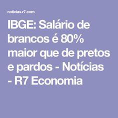 IBGE: Salário de brancos é 80% maior que de pretos e pardos - Notícias - R7 Economia