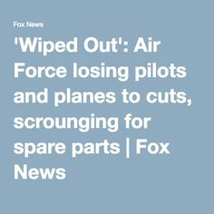 'Wiped Out': Air Force losing pilots and planes to cuts, scrounging for spare parts | Fox News