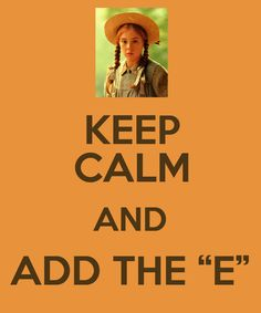 """#KeepCalm and Add the """"E"""" #AnneOfGreenGables"""