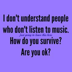 Yeah sometimes it's hard to understand that there are people who are okay and not damaged to this level
