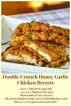 Double Crunch Honey Garlic Chicken Breasts - Over 2 MILLION page hits,  250,000 Pinterest Re-pins and thousands of rave reviews. This is the most popular recipe ever on RockRecipes.com and for very good reason.