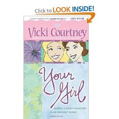 Your Girl: Raising a Godly Daughter in an Ungodly World: Vicki Courtney: 9780805430530: Amazon.com: Books