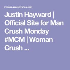 Justin Hayward | Official Site for Man Crush Monday #MCM | Woman Crush ...
