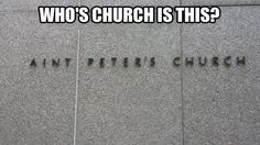 Who's church is this?  ...apparently not Peter's.