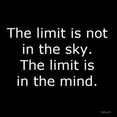The sky is not the limit. Think positive.