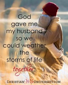 Best Love Quotes : God gave me my husband so we could weather the storms of life together. - Quotes Sayings Marriage Relationship, Happy Marriage, Love And Marriage, Godly Marriage, Fierce Marriage, Perfect Marriage, Marriage Tips, I Love My Hubby, Love Of My Life