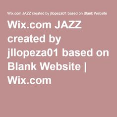 Wix.com JAZZ created by jllopeza01 based on Blank Website | Wix.com
