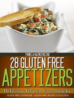 28 Gluten Free Appetizers - Delicious Gluten Free Snacks (Gluten Free Cookbook - The Gluten Free Recipes Collection) by Stephanie6833