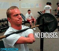 No. Excuses.   I feel like i need to blow this up poster size so i go to the gym everyday.
