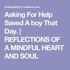 Asking For Help Saved A boy That Day. | REFLECTIONS OF A MINDFUL HEART AND SOUL