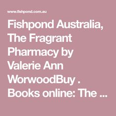 Fishpond Australia, The Fragrant Pharmacy by Valerie Ann WorwoodBuy . Books online: The Fragrant Pharmacy, 1991, Fishpond.com.au
