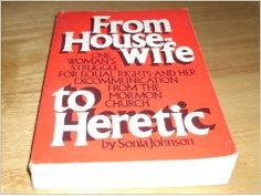 From House-wife to Heretic; One Woman's Struggle for Equal Rights and Her Excommunication from the Mormon Church - Anchor Books 1983. Touchi...
