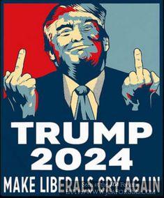 Trump 2024 - Make Liberals Cry Again