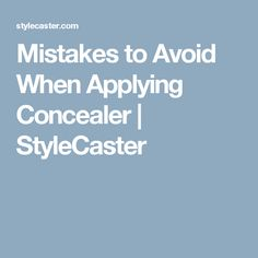 Mistakes to Avoid When Applying Concealer | StyleCaster