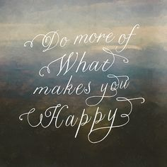 do more of what makes you happy freehand script print | Zyanya Lorenzo