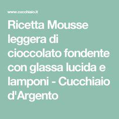 Ricetta Mousse leggera di cioccolato fondente con glassa lucida e lamponi - Cucchiaio d'Argento