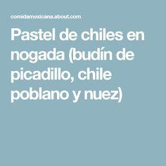 Pastel de chiles en nogada (budín de picadillo, chile poblano y nuez)