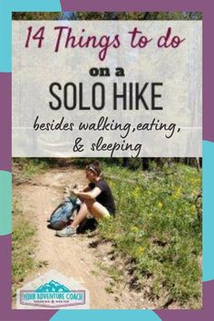 Backpackers can get a little antsy hiking alone all day with no one to talk to, or get very anxious and scared lying awake, alone at night while backpacking and camping. Try these solo outdoor activites to keep your mind, and body, occupied instead!