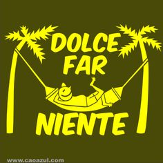 "dolce far niente ""the sweetness of doing nothing"" Favorite Quotes, Quotations, 1, Activities, My Love, Words, Humor, Creative, Sweet"