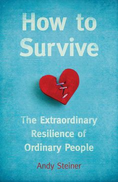 How to Survive: The Extraordinary Resilience of Ordinary People