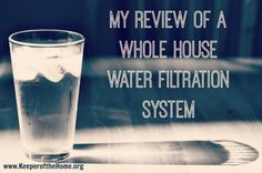 My Review of a Whole House Water Filtration System  #review #filtration #naturalliving