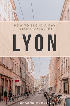 How to spend Lyon like a local