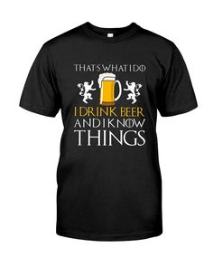 """CHECK OUT OTHER AWESOME DESIGNS HERE!      This """"That's What I Do I Drink and I Know Things"""" shirt is a great gift for someone who loves games, beer, wine  This funny Quotes tshirt tshirts shirt shirts is a gold version for fan drinkin drinker drinking budies guys thats what i do i drink and know things great gift someone loves games, beer, whiskey, bourbon, scotch, wine, vodka, schnapps, margaritas, tequila.      TIP: If you buy 2 or more (hint: make a gift for ..."""