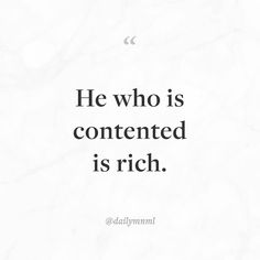"""He who is contented is rich.""    Feel free to share our posts with anyone you'd like.  You can also find us here: dailymnml.com Twitter: @dailymnml    Tags: #dailymnml #minimalism #quote #quotes #minimal #minimalist #minimalistic #minimalquote #minimalzine #minimalmood #minimalove #lessismore #simple #simplelife #simpleliving #simplicity #instaminim #stoicism #goodlife #inspiration #motivation #slowlife #slowliving #mindfulness #love #wisdom #mnml #quotesoftheday #quotestoliveby…"