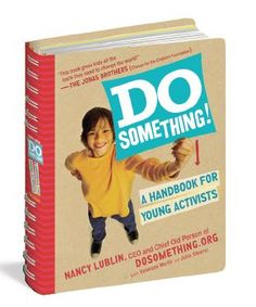 In 2011-2012 I used this for my Student Leadership Advisory Council - Great for work with young people: Do Something! A HANDBOOK FOR YOUNG ACTIVISTS by Nancy Lublin with Vanessa Martir and Julia Steers | Do Something