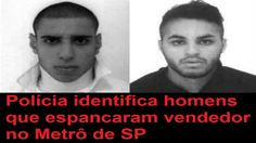 Polícia identifica homens que espancaram vendedor no Metrô de SP
