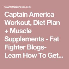 Captain America Workout, Diet Plan + Muscle Supplements - Fat Fighter Blogs- Learn How To Get In Shape