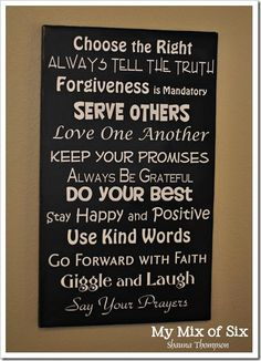 I like this most of these family rules.  She designed it and then printed it at Cosco in a poster size.