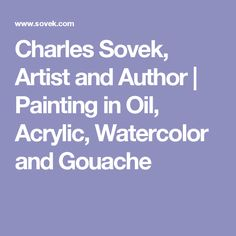 Charles Sovek, Artist and Author | Painting in Oil, Acrylic, Watercolor and Gouache