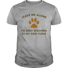 Get yours cool Only Speaking To My Dog Coolest T Shirt Shirts & Hoodies.  #gift, #idea, #photo, #image, #hoodie, #shirt, #christmas