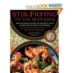 Stir-Frying to the Sky's Edge: The Ultimate Guide to Mastery, with Authentic Recipes and Stories [Hardcover]  Grace Young